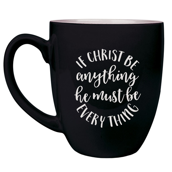 If Christ Be Anything Bistro Mug