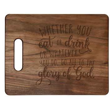 Whether You Eat Or Drink Cutting Board