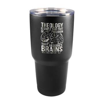 Theology Requires Brains 30 oz Insulated Tumbler