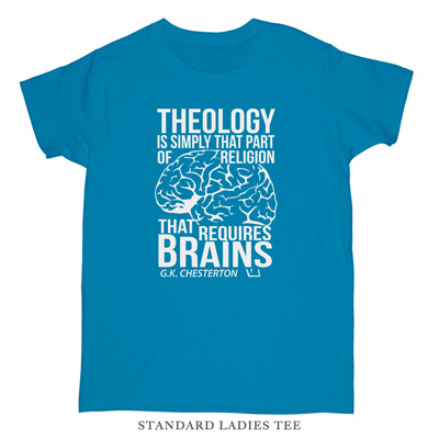 Theology Requires Brains Ladies Tee