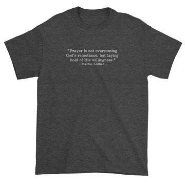 Prayer - Luther (Text Quote) - T-Shirt