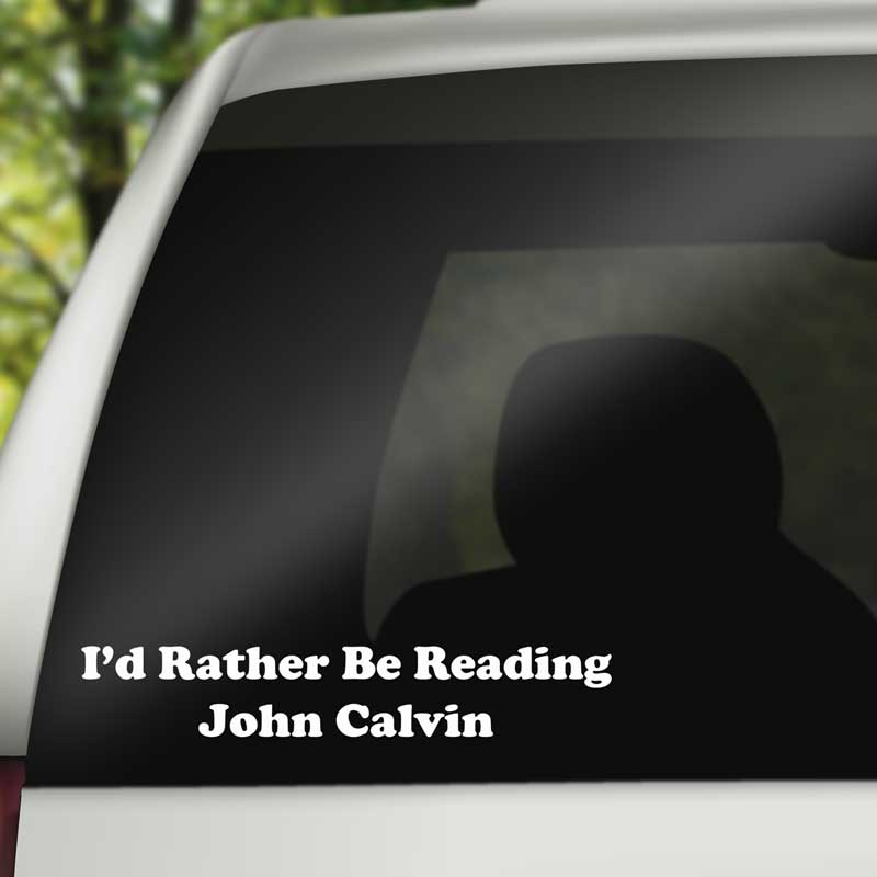 I'd Rather be Reading John Calvin - Vinyl Decal