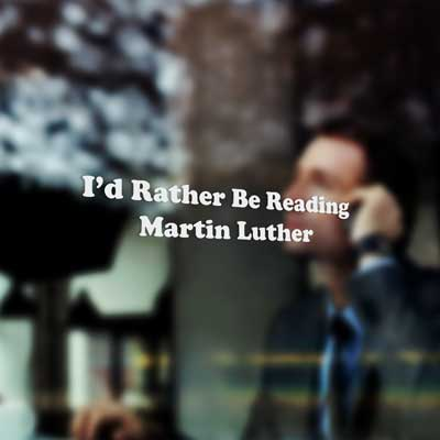 I'd Rather be Reading Martin Luther - Vinyl Decal