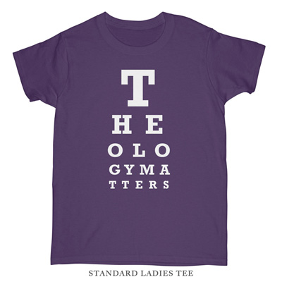 Theology Matters (Eye Chart) Ladies Tee