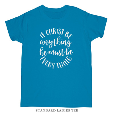 If Christ Be Anything Ladies Tee