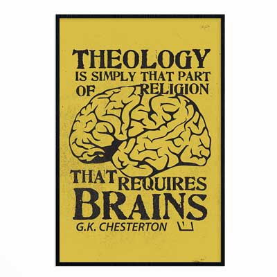 Theology Requires Brains- G.K. Chesterton- Wall Print