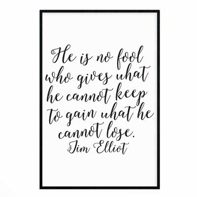 He Is No Fool- Jim Elliot - Wall Print